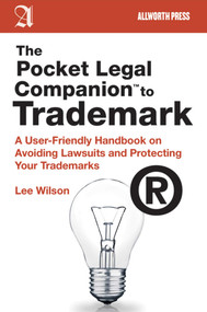 The Pocket Legal Companion to Trademark (A User-Friendly Handbook on Avoiding Lawsuits and Protecting Your Trademarks) by Lee Wilson, 9781581159097