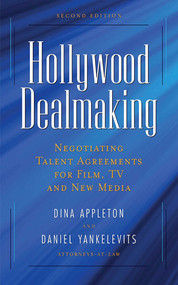 Hollywood Dealmaking (Negotiating Talent Agreements for Film, TV and New Media) by Dina Appleton, Daniel Yankelevits, 9781581156713