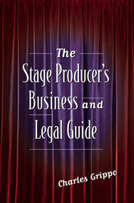 The Stage Producer's Business and Legal Guide by Charles Grippo, 9781581152418