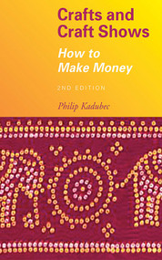 Crafts and Craft Shows (How to Make Money) by Philip Kadubec, 9781581154702