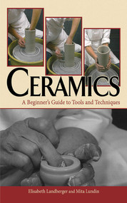 Ceramics (A Beginner's Guide to Tools and Techniques) by Elisabeth Landberger, Mita Lundin, 9781581158960