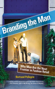 Branding the Man (Why Men Are the Next Frontier in Fashion Retail) by Bertrand Pellegrin, 9781581156638