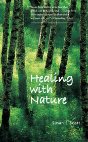 Healing with Nature by Susan S. Scott, 9781581153033