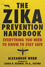 The Zika Prevention Handbook (Everything You Need To Know To Stay Safe) by Alexander Webb, Laura D. Kramer, 9781510722200