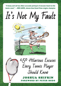 It's Not My Fault (150 Hilarious Excuses Every Tennis Player Should Know) by Joshua Shifrin, Peter Bodo, 9781510730533