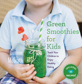Green Smoothies for Kids (Teach Your Children to Enjoy Healthy Eating) by Simone McGrath, 9781510704084
