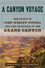 A Canyon Voyage (The Story of John Wesley Powell and the Charting of the Grand Canyon) by Frederick S. Dellenbaugh, 9781510724495
