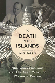 A Death in the Islands (The Unwritten Law and the Last Trial of Clarence Darrow) by Mike Farris, 9781510712140