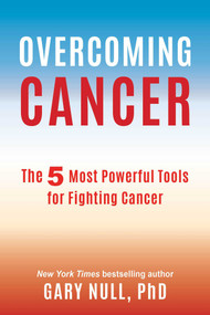 Overcoming Cancer (The 5 Most Powerful Tools for Fighting Cancer) by Gary Null, 9781510715707