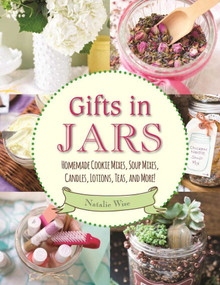 Gifts in Jars (Homemade Cookie Mixes, Soup Mixes, Candles, Lotions, Teas, and More!) by Natalie Wise, 9781510719743