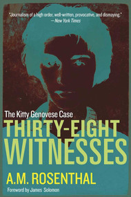 Thirty-Eight Witnesses (The Kitty Genovese Case) by A. M. Rosenthal, James Solomon, Samuel G. Freedman, Arthur Ochs Sulzberger, 9781510734746