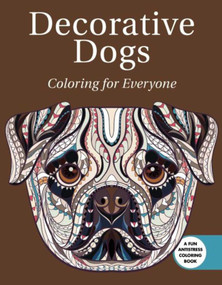 Decorative Dogs: Coloring for Everyone by Skyhorse Publishing, 9781510714922