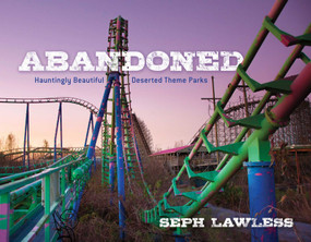 Abandoned (Hauntingly Beautiful Deserted Theme Parks) by Seph Lawless, 9781510723351