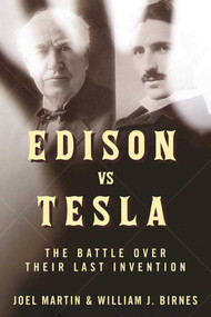 Edison vs. Tesla (The Battle over Their Last Invention) by Joel Martin, William J. Birnes, 9781510718760