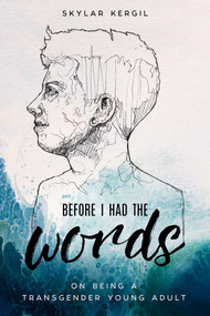 Before I Had the Words (On Being a Transgender Young Adult) by Skylar Kergil, 9781510723061