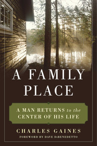 A Family Place (A Man Returns to the Center of His Life) by Charles Gaines, Dave DiBenedetto, Alexander Bridge, 9781510717886