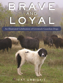 Brave and Loyal (An Illustrated Celebration of Livestock Guardian Dogs) by Cat Urbigkit, 9781510709102