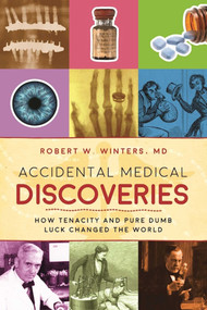 Accidental Medical Discoveries (How Tenacity and Pure Dumb Luck Changed the World) by Robert W. Winters, 9781510712461