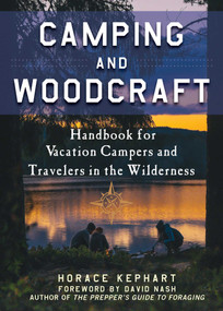 Camping and Woodcraft (A Handbook for Vacation Campers and Travelers in the Woods) by Horace Kephart, David Nash, 9781510722606