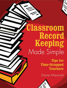 Classroom Record Keeping Made Simple (Tips for Time-Strapped Teachers) by Diane Mierzwik, 9781510736924
