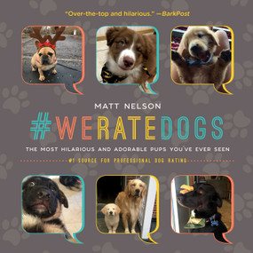 #WeRateDogs (The Most Hilarious and Adorable Pups You've Ever Seen) by Matt Nelson, 9781510717145