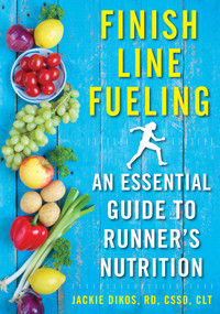 Finish Line Fueling (An Essential Guide to Runner's Nutrition) by Jackie Dikos, 9781510719620