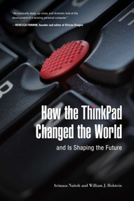 How the ThinkPad Changed the World-and Is Shaping the Future by Arimasa Naitoh, William J. Holstein, 9781510724990