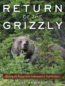 Return of the Grizzly (Sharing the Range with Yellowstone's Top Predator) by Cat Urbigkit, 9781510727472