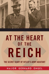At the Heart of the Reich (The Secret Diary of Hitler's Army Adjutant) by Gerhard Engel, 9781510711556