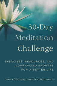 30-Day Meditation Challenge (Exercises, Resources, and Journaling Prompts for a Better Life) by Emma Silverman, Nicole Stumpf, 9781510731479