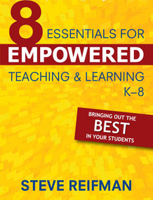 Eight Essentials for Empowered Teaching and Learning, K-8 (Bringing Out the Best in Your Students) by Steve Reifman, 9781510736955
