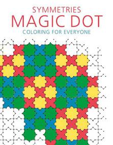 Symmetries: Magic Dot Coloring for Everyone by Skyhorse Publishing, 9781510718074