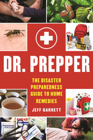 Dr. Prepper (The Disaster Preparedness Guide to Home Remedies) by Jeff Garrett, 9781510712027