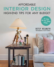 Affordable Interior Design (High-End Tips for Any Budget) by Betsy Helmuth, Dov Plawsky, 9781510738478