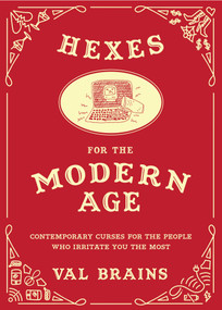 Hexes for the Modern Age (Contemporary Curses for the People Who Irritate You the Most) by Val Brains, 9781510721821