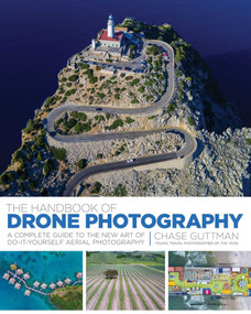 The Handbook of Drone Photography (A Complete Guide to the New Art of Do-It-Yourself Aerial Photography) by Chase Guttman, 9781510712164