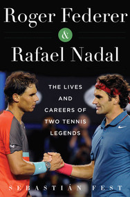 Roger Federer and Rafael Nadal (The Lives and Careers of Two Tennis Legends) - 9781510710160 by Sebastián Fest, 9781510710160