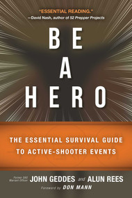 Be a Hero (The Essential Survival Guide to Active-Shooter Events) by John Geddes, Alun Rees, Don Mann, 9781510721234