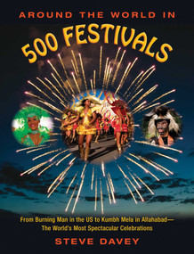 Around the World in 500 Festivals (From Burning Man in the US to Kumbh Mela in Allahabad-The World's Most Spectacular Celebrations) by Steve Davey, 9781510705913