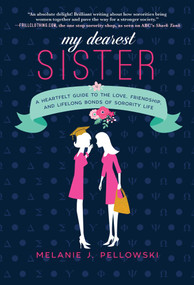 My Dearest Sister (A Heartfelt Guide to the Love, Friendship, and Lifelong Bonds of Sorority Life) by Melanie J. Pellowski, 9781510738812