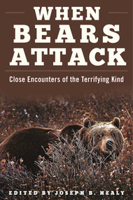 When Bears Attack (Close Encounters of the Terrifying Kind) by Joseph B. Healy, 9781510707177