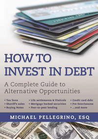 How To Invest in Debt (A Complete Guide to Alternative Opportunities) by Michael Pellegrino, 9781510715196