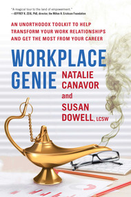 Workplace Genie (An Unorthodox Toolkit to Help Transform Your Work Relationships and Get the Most from Your Career) by Natalie Canavor, Susan Dowell, 9781510715257