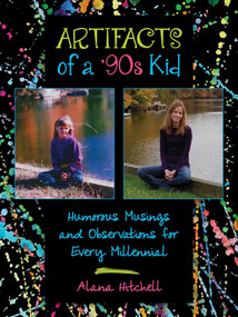 Artifacts of a '90s Kid (Humorous Musings and Observations for Every Millennial) by Alana Hitchell, 9781510716629