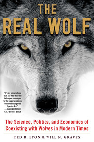 The Real Wolf (The Science, Politics, and Economics of Coexisting with Wolves in Modern Times) by Ted B. Lyon, Will N. Graves, 9781510719613