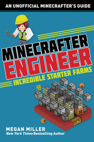 Minecrafter Engineer: Must-Have Starter Farms by Megan Miller, 9781510732568