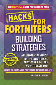 Hacks for Fortniters: Building Strategies (An Unofficial Guide to Tips and Tricks That Other Guides Won't Teach You) by Jason R. Rich, 9781510743380