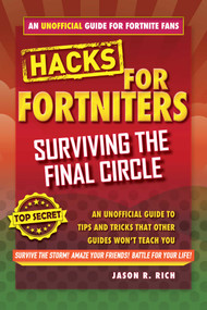Hacks for Fortniters: Surviving the Final Circle (An Unofficial Guide to Tips and Tricks That Other Guides Won't Teach You) by Jason R. Rich, 9781510743403