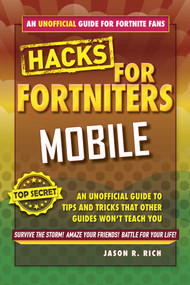 Hacks for Fortniters: Mobile (An Unofficial Guide to Tips and Tricks That Other Guides Won't Teach You) by Jason R. Rich, 9781510743366