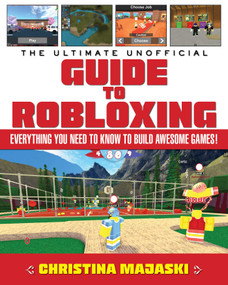 The Ultimate Unofficial Guide to Robloxing (Everything You Need to Know to Build Awesome Games!) by Christina Majaski, 9781510730878